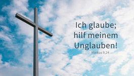 Kreuz vor blauem Himmel und Schriftzug: Ich glaube; hilf meinem Unglauben! Markus 9,24