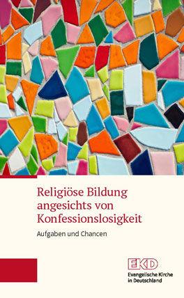 Cover: Religiöse Bildung angesichts von Konfessionslosigkeit – Aufgaben und Chancen