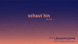 """Motto des 3. Ökumenischen Kirchentags: """"Schaut hin"""""""