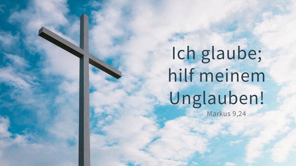 Die Jahreslosung 2020 'Ich glaube; hilf meinem Unglauben!' Markus 9,24